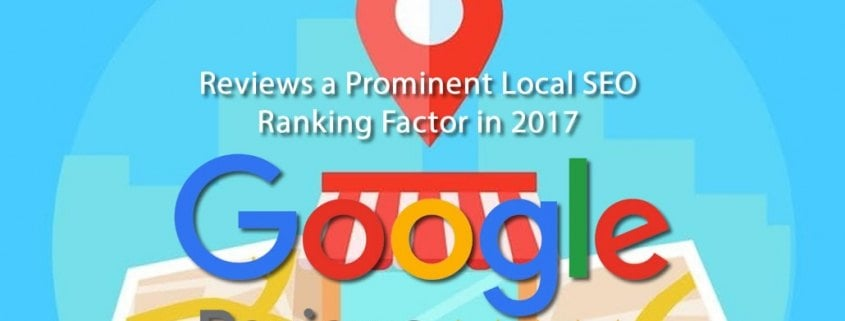 Reviews are the Most Prominent Local SEO Ranking Factor in 2017